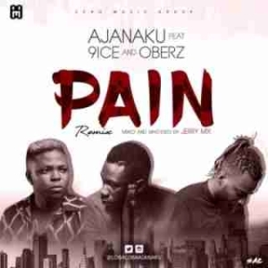 Ajanaku - Pain (Remix) ft. 9ice x Oberz
